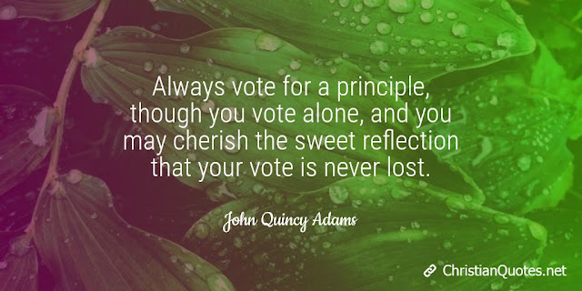 Always vote for a principle, though you vote alone, and you may cherish the sweet reflection that your vote is never lost.