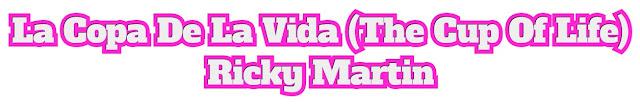 La Copa De La Vida (The Cup Of Life) - Ricky Martin