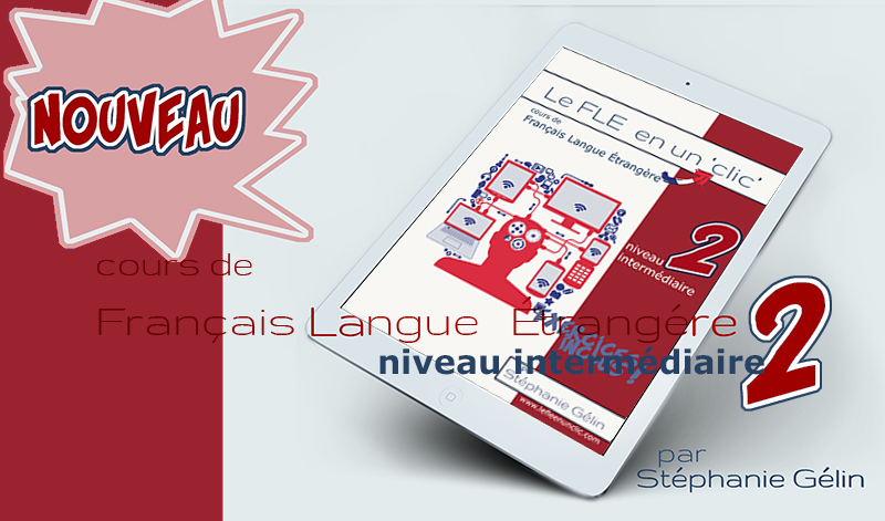 Cours de Français Langue Étrangère niveau intermédiaire 2, le FLE en un 'clic'