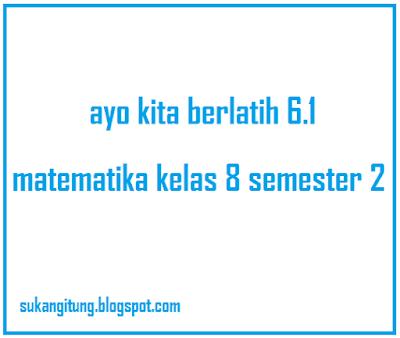 ayo kita berlatih 6.1 matematika kelas 8 semester 2