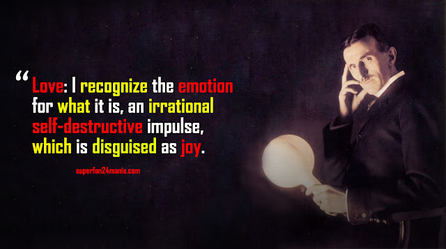 Love: I recognize the emotion for what it is, an irrational self-destructive impulse, which is disguised as joy.