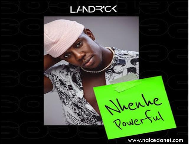 Landrick - Nhenhe Powerful (Download-mp3)