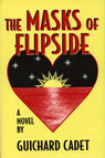The Masks of Flipside by Guichard Cadet  http://theflipsidebooks.blogspot.com/2016/05/the-masks-of-flipside-by-guichard-cadet.html