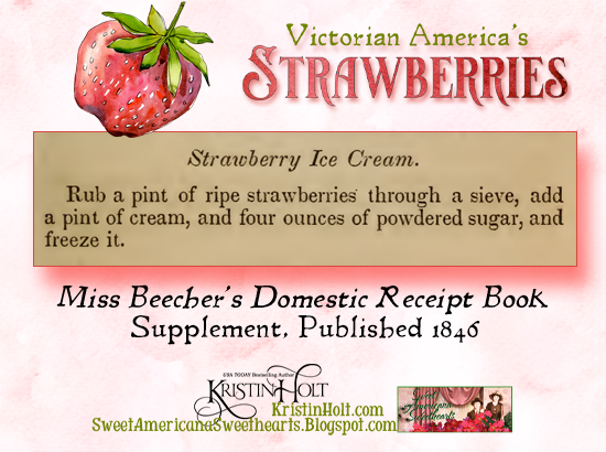 Kristin Holt | Victorian America's Strawberries. Strawberry Ice Cream Recipe, using fresh berries, from Miss Beecher's Domestic Receipt Book Supplement, 1846.