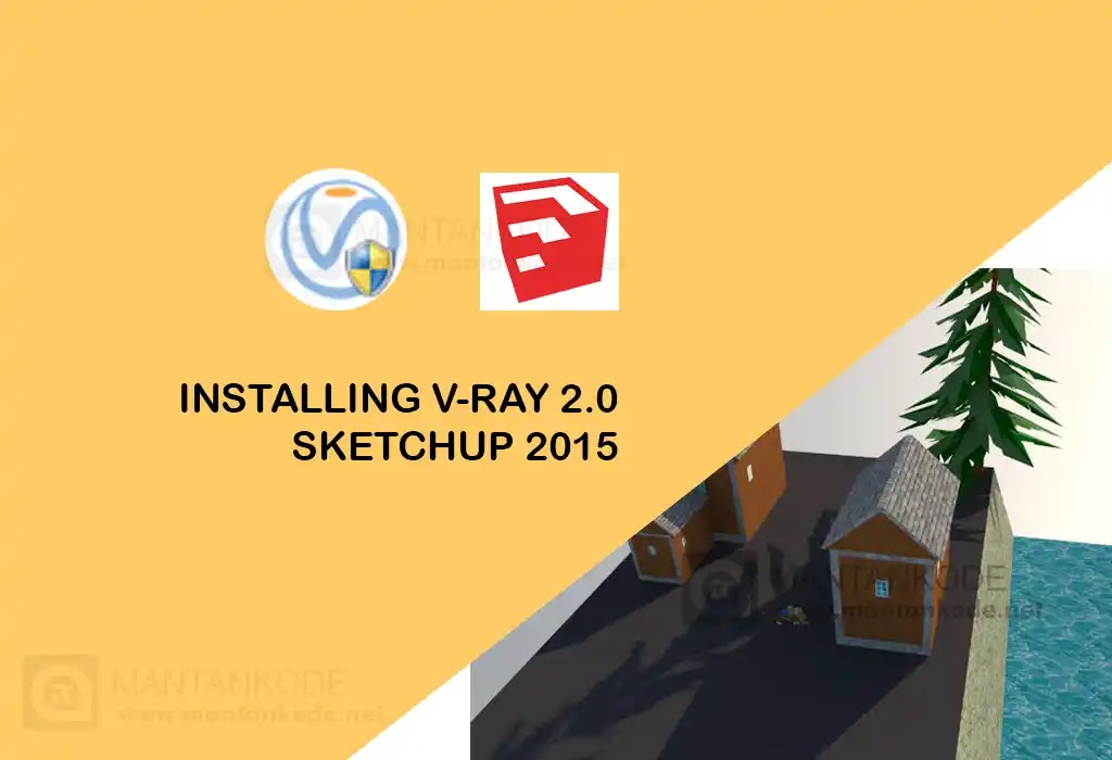 Cara Instal Vray 2 0 SketchUp 2015 32 64bit - mantankode