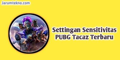 Settingan Sensitivitas PUBG Tacaz Terbaru