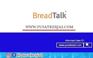 Lowongan Kerja PT Talkindo Selaksa Anugrah (BreadTalk) Oktober 2020