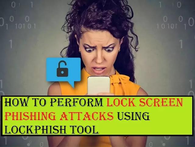 How to perform Lock Screen Phishing Attacks using Lockphish Tool