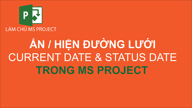 Ẩn/ Hiện đường lưới Current Date và Status Date trong MS Project