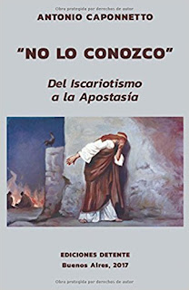 https://www.amazon.com/No-conozco-Iscariotismo-Apostas%C3%ADa-Spanish/dp/1520984758/ref=sr_1_1?s=books&ie=UTF8&qid=1493845741&sr=1-1&keywords=Dr.+Antonio+Caponnetto