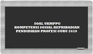 KUMPULAN SOAL UP UKMPPG KOMPETENSI SOSIAL KEPRIBADIAN 2020 (1)