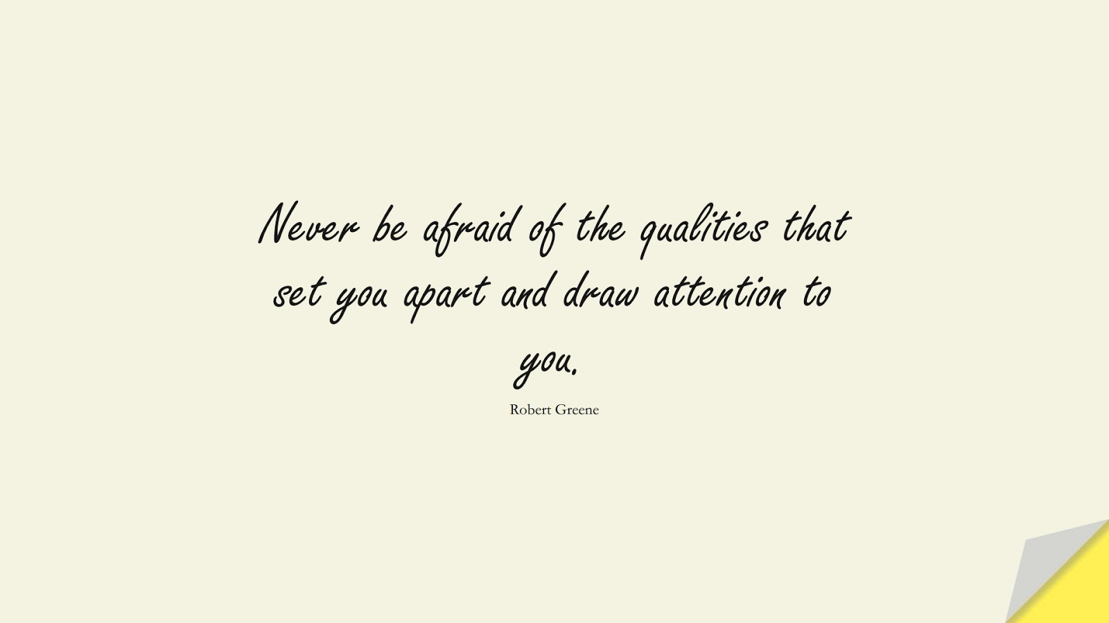 Never be afraid of the qualities that set you apart and draw attention to you. (Robert Greene);  #BeYourselfQuotes
