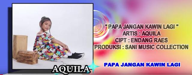 Lirik Lagu Papa Jangan Kawin Lagi - Aquila
