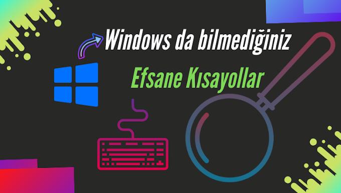 Windowsda Bilmediğiniz Efsane Kısayollar