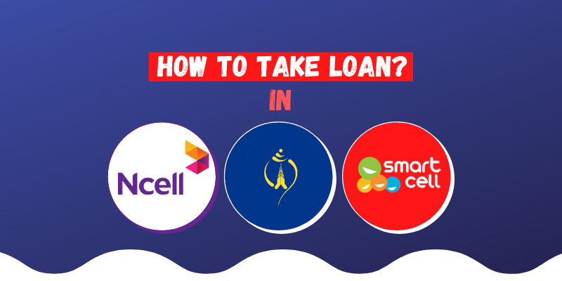 How to take loan in Smart Cell, NTC and Ncell Sim?