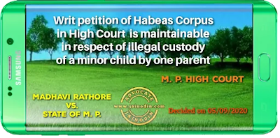 Writ petition of Habeas Corpus in High Court  is maintainable in respect of illegal custody of a minor child by one parent
