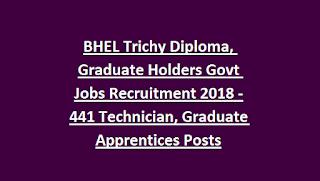 BHEL Trichy Diploma, Graduate Holders Govt Jobs Recruitment 2018 Apply Online-441 Technician, Graduate Apprentices Posts