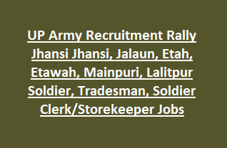 UP Army Recruitment Rally Jhansi Jhansi, Jalaun, Etah, Etawah, Mainpuri, Lalitpur Soldier, Tradesman, Soldier Clerk Storekeeper Jobs