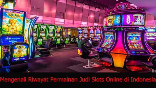 Mengenali Riwayat Permainan Judi Slots Online di Indonesia