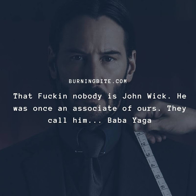 That F**kin nobody is John Wick. He was once an associate of ours. They call him... Baba Yaga. ~Viggo