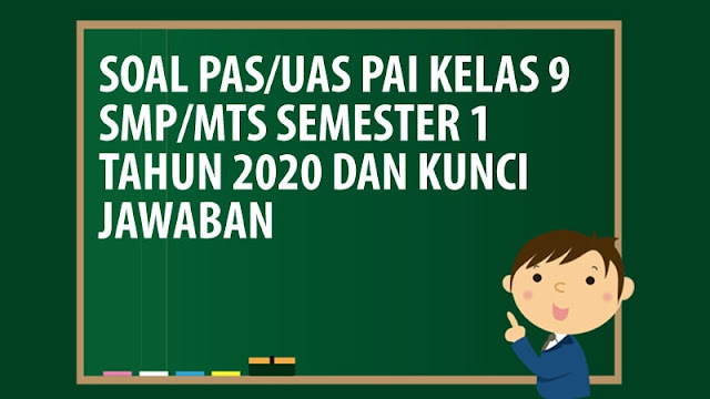 Soal PAS/UAS PAI Kelas 9 SMP/MTS Semester 1 Tahun 2020