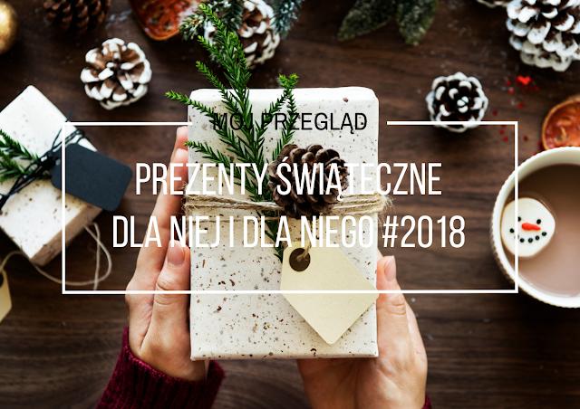 Pomysły na prezenty świąteczne dla niej i dla niego. Edycja 2018