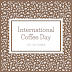 International Coffee Day - 1st October 2021 | History | Download Images, Quotes, Pictures, Wishes, and Status