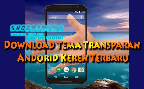 Kumpulan Tema Transparan Android Terbaru