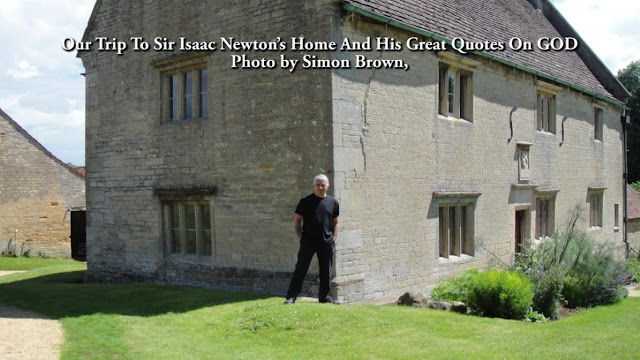 Our Trip To Sir Isaac Newton's Home And His Great Quotes On GOD.