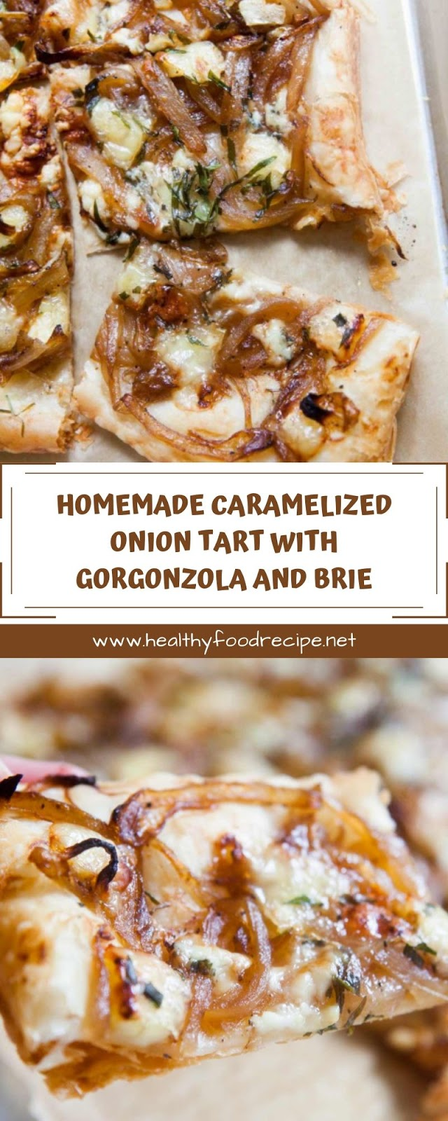 HOMEMADE CARAMELIZED ONION TART WITH GORGONZOLA AND BRIE
