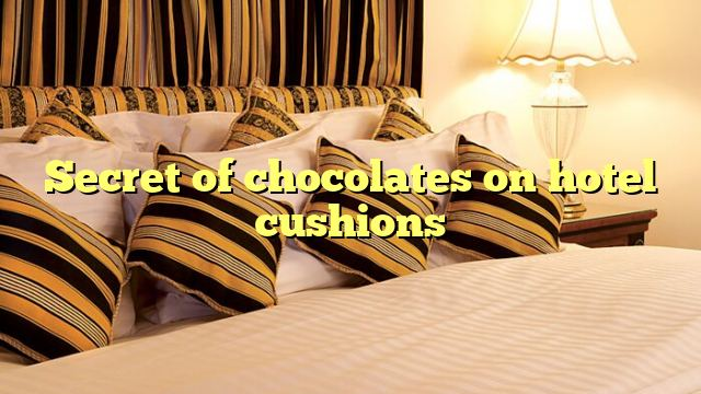 Secret of chocolates on hotel cushions