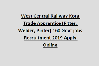 West Central Railway Kota Trade Apprentice (Fitter, Welder, Pinter) 160 Govt jobs Recruitment 2019 Apply Online