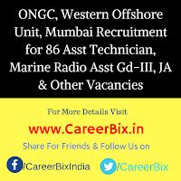 ONGC, Western Offshore Unit, Mumbai Recruitment for 86 Asst Technician, Marine Radio Asst Gd-III, JA & Other Vacancies