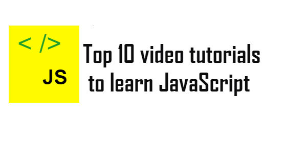 Top 10 video tutorials to learn JavaScript