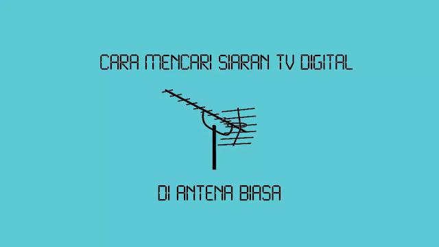 Cara Mencari Siaran TV Digital di Antena Biasa