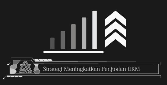 Strategi Meningkatkan Penjualan UKM
