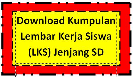 Download Kumpulan Lembar Kerja Siswa (LKS) Jenjang SD Terbaru