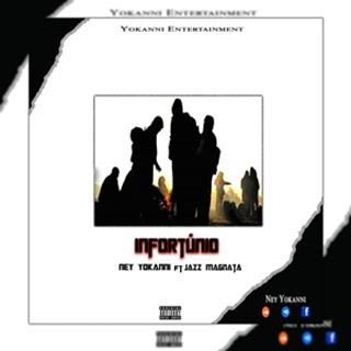 Ney Yokanni - Infortúnio (feat Jazz M)
