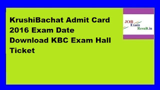 KrushiBachat Admit Card 2016 Exam Date Download KBC Exam Hall Ticket