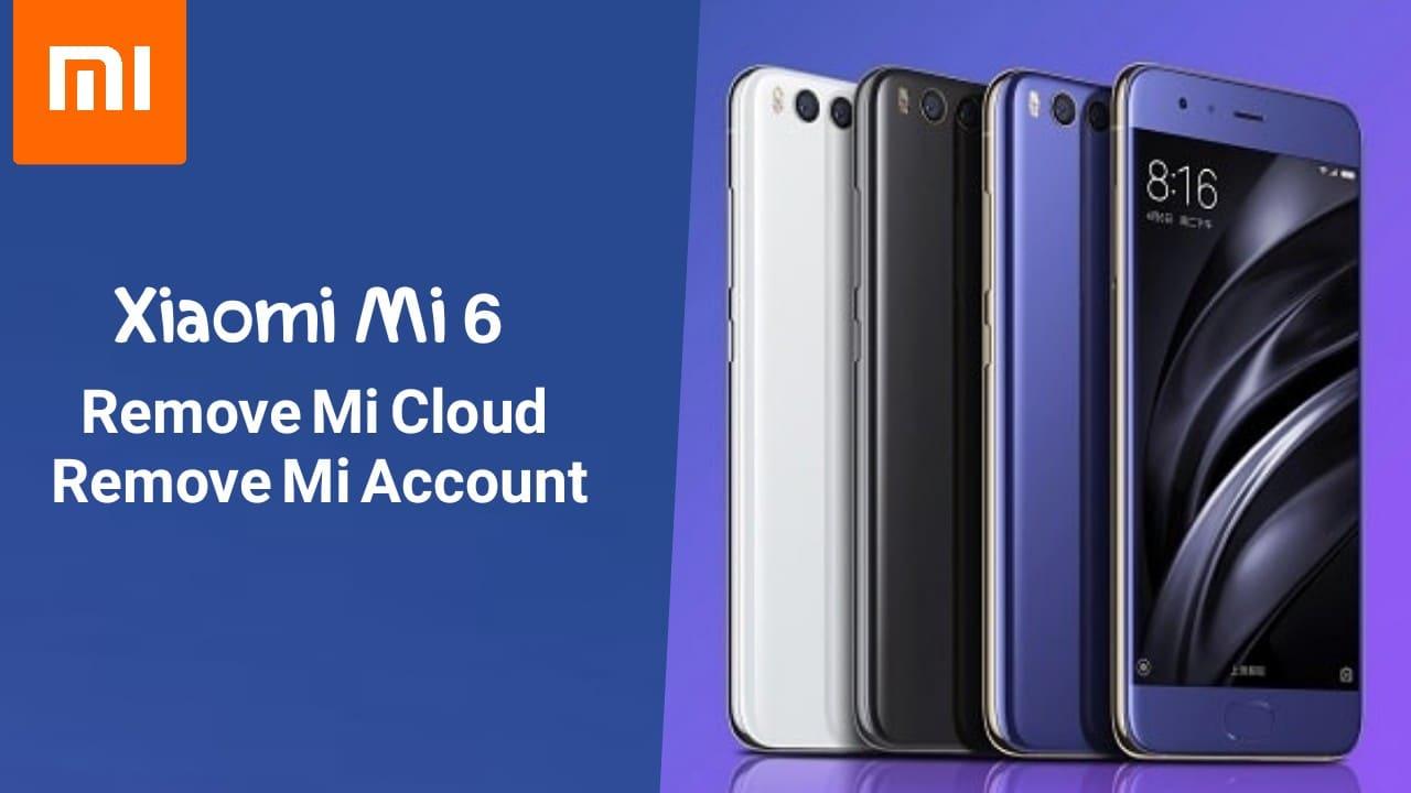 Xiaomi Mi 6 Remove Mi Cloud , Xiaomi Mi 6 Remove Mi Account