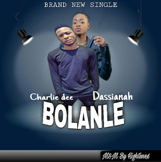 [Music] Charlie Dee Ft Dassianah - Bolanle