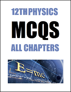 12th Class (FSc Part-2) Physics Multiple Choice Questions of Full Book (Pdf Format)