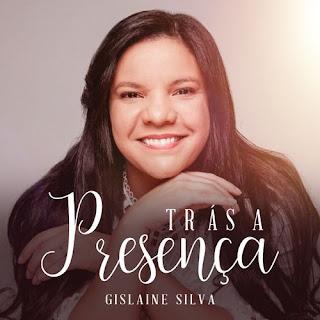 Trás A Presença - Gislaine Silva