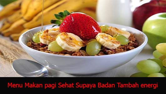 Menu Makan pagi Sehat Supaya Badan Tambah energi