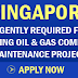 Latest Requirement for Singapore for leading Oil & Gas Company Maintenance Project - PCM Work Permit