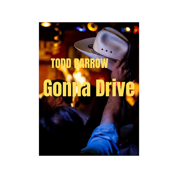"""Todd Barrow returns with """"Gonna Drive"""" Listen Now!"""