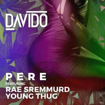 [DOWNLOAD MUSIC]: Davido - Pere (feat. Rae Sremmurd & Young Thug) [Prod. by DJ Mustard]