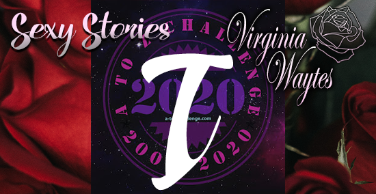 Virginia Waytes' Sexy Stories - AtoZChallenge 2020 - T