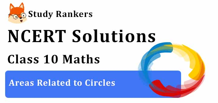 NCERT Solutions of Class 10 Maths Ch 12 Areas Related to Circles