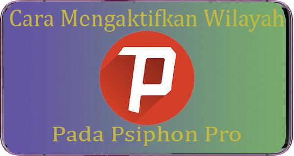 Cara Mengaktifkan Wilayah Psiphon Pro